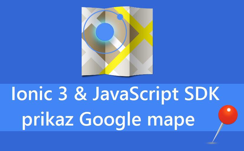 Ionic 3 – Prikaz Google mape