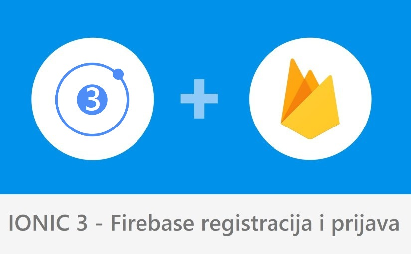Ionic 3 - Firebase registracija i prijava