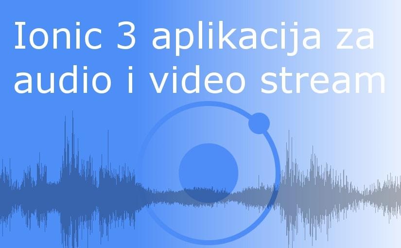 Ionic 3 aplikacija za audio i video stream
