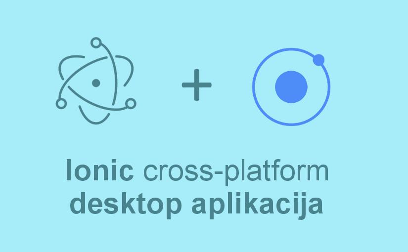 Ionic cross-platform desktop aplikacija