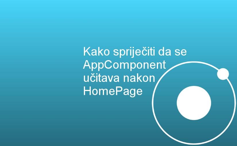 Ionic Tabs App - Kako spriječiti da se AppComponent učitava nakon HomePage