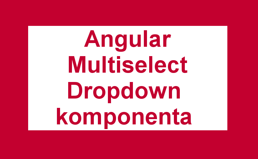 Angular Multiselect Dropdown komponenta za web aplikacije